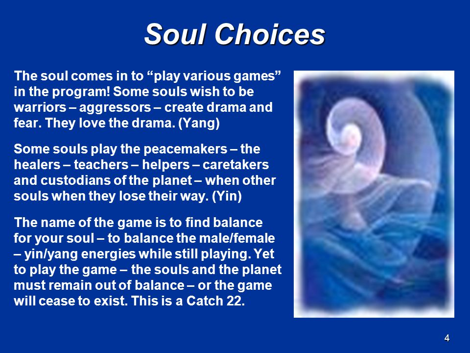 4 Soul Choices The soul comes in to play various games in the program.