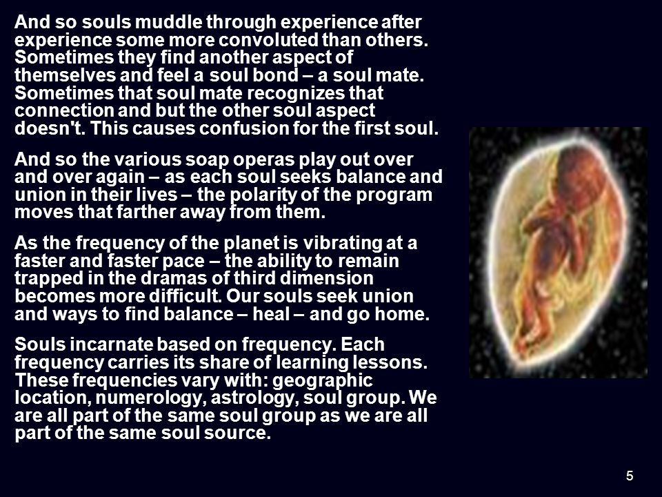 5 And so souls muddle through experience after experience some more convoluted than others.