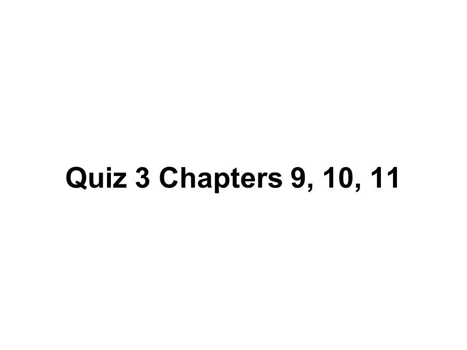 Quiz 3 Chapters 9, 10, 11