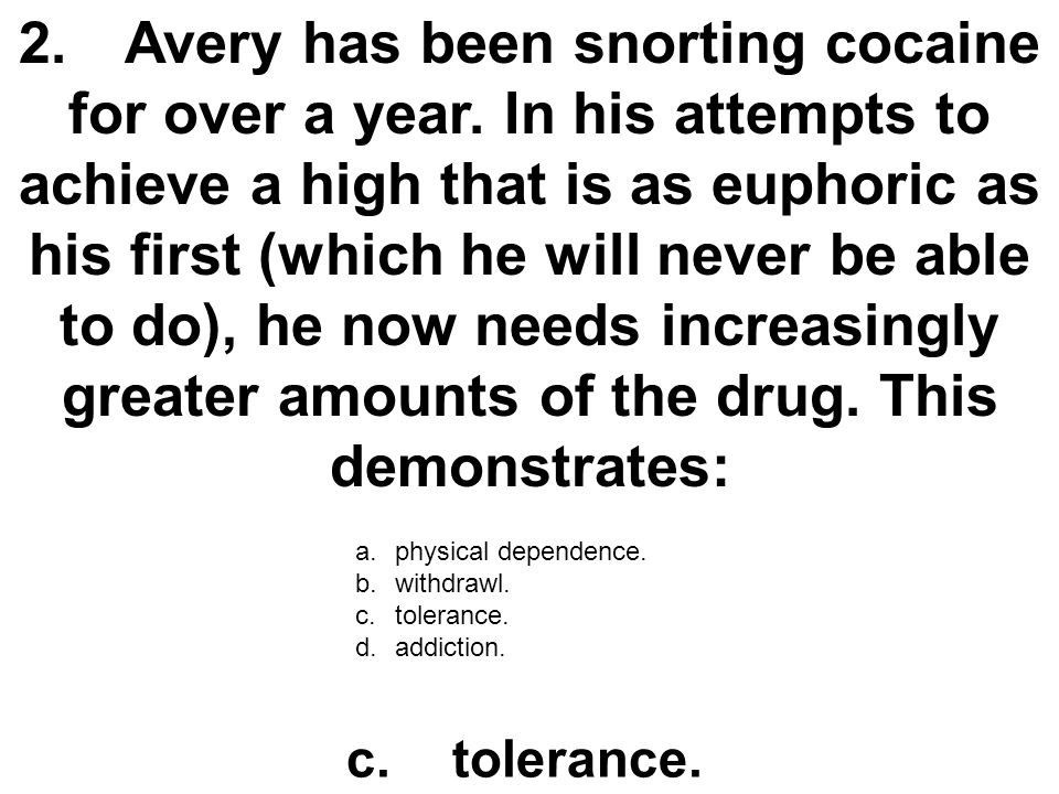 13.Marlon is physically dependent on heroin.