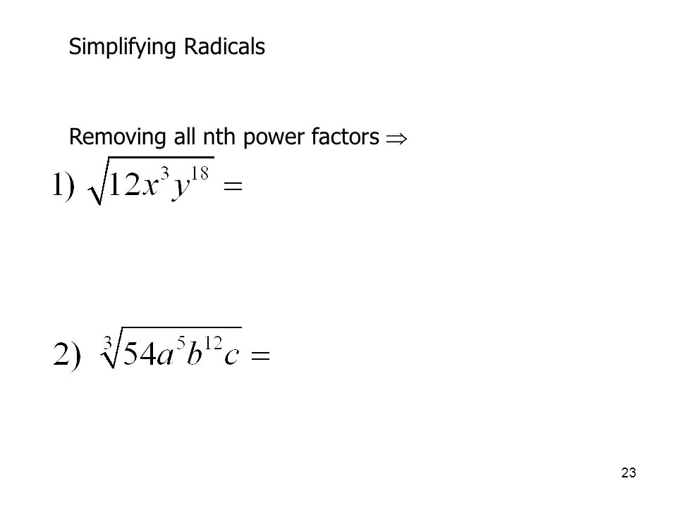 23 Simplifying Radicals Removing all nth power factors 