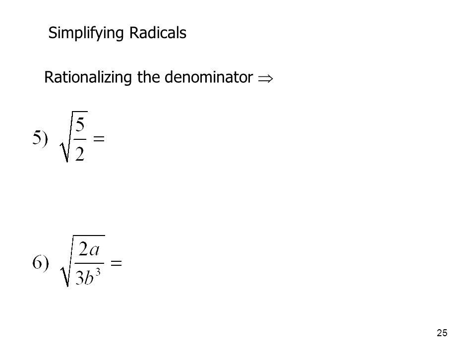 25 Simplifying Radicals Rationalizing the denominator 