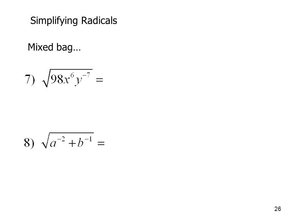 26 Simplifying Radicals Mixed bag…