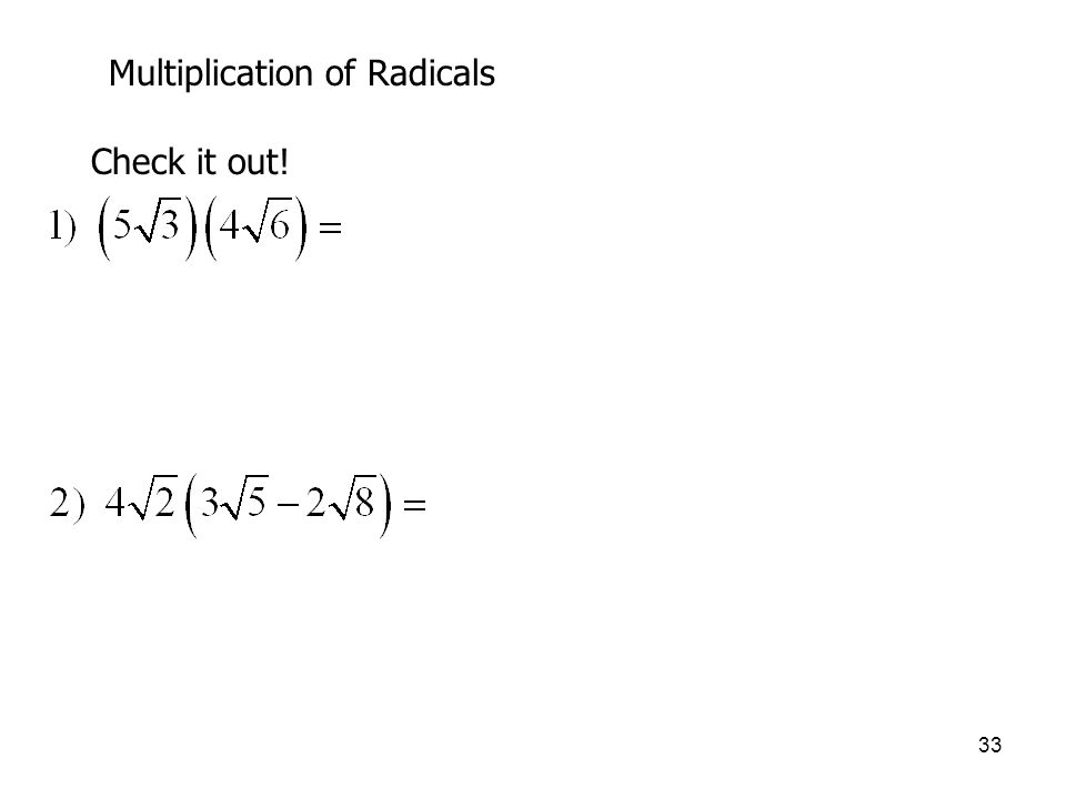 33 Multiplication of Radicals Check it out!