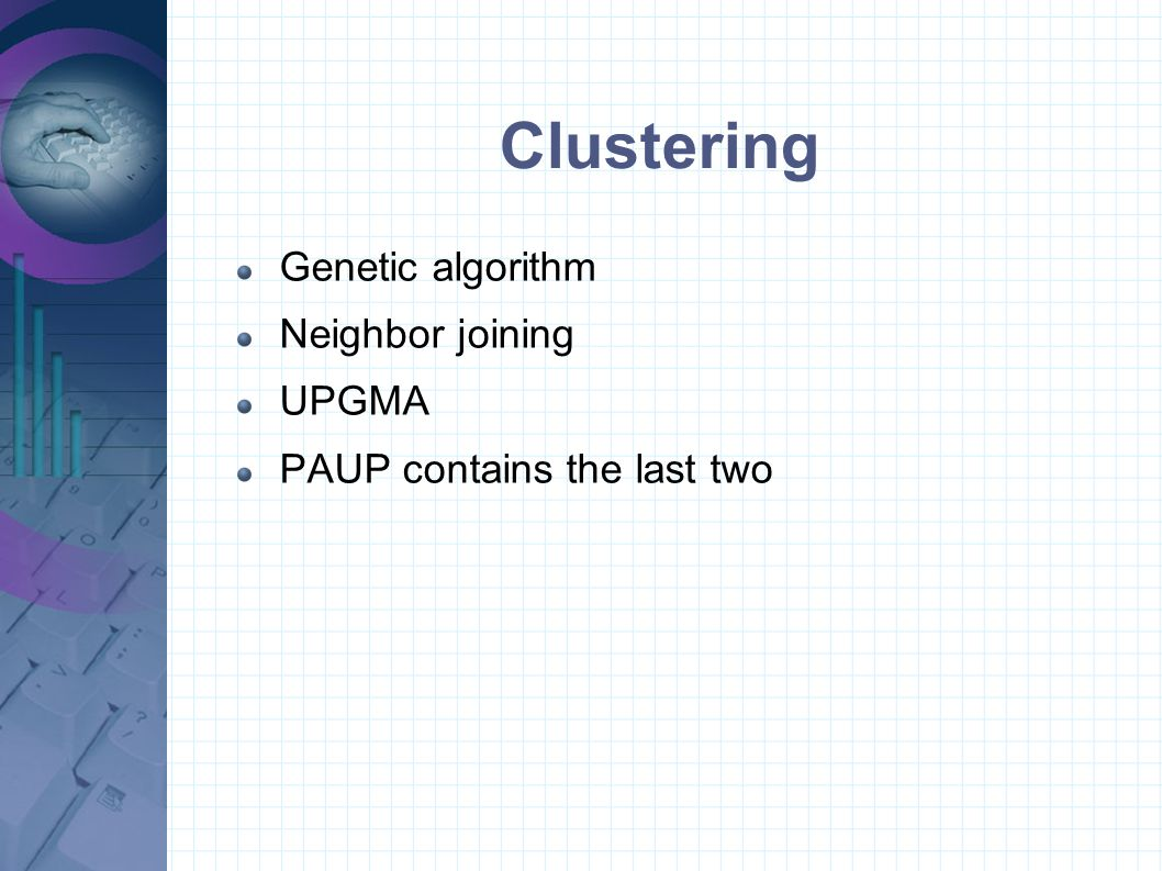 Clustering Genetic algorithm Neighbor joining UPGMA PAUP contains the last two