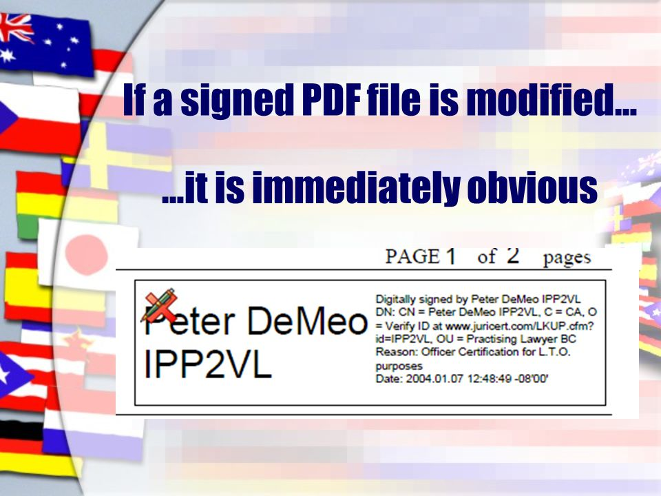 If a signed PDF file is modified… …it is immediately obvious