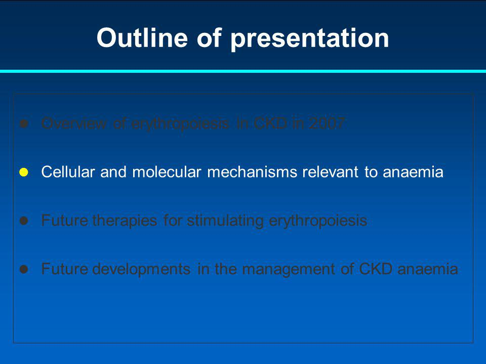 Overview of erythropoiesis in CKD in 2007 Cellular and molecular mechanisms relevant to anaemia Future therapies for stimulating erythropoiesis Future