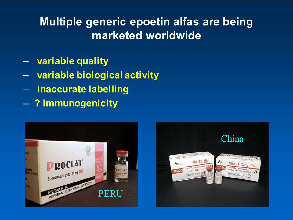 Multiple generic epoetin alfas are being marketed worldwide – variable quality – variable biological activity – inaccurate labelling –? immunogenicity