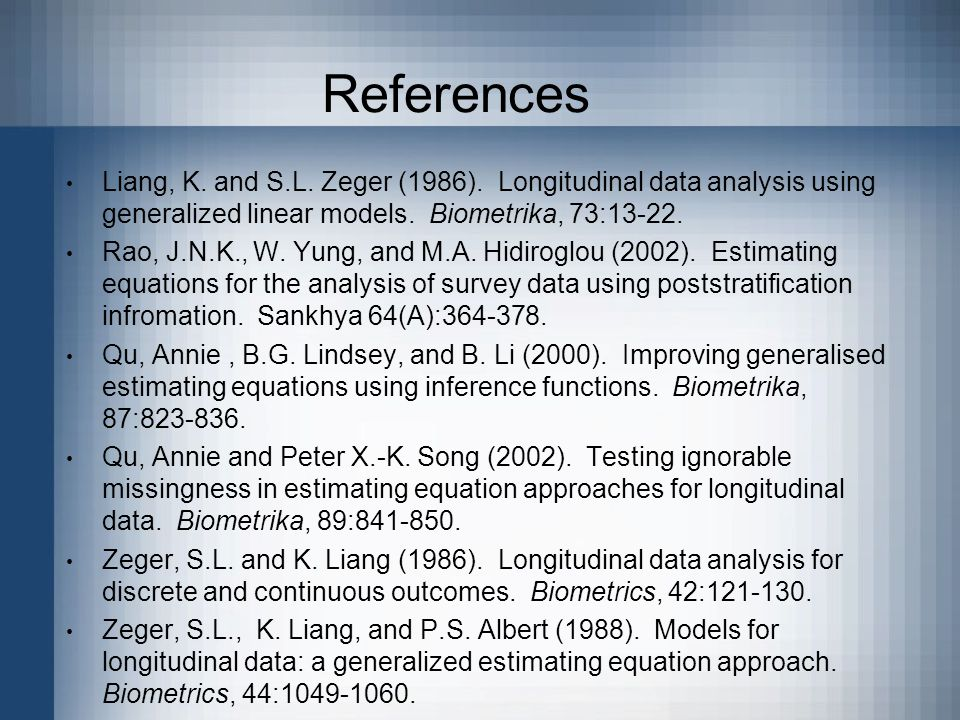 References Liang, K. and S.L. Zeger (1986).