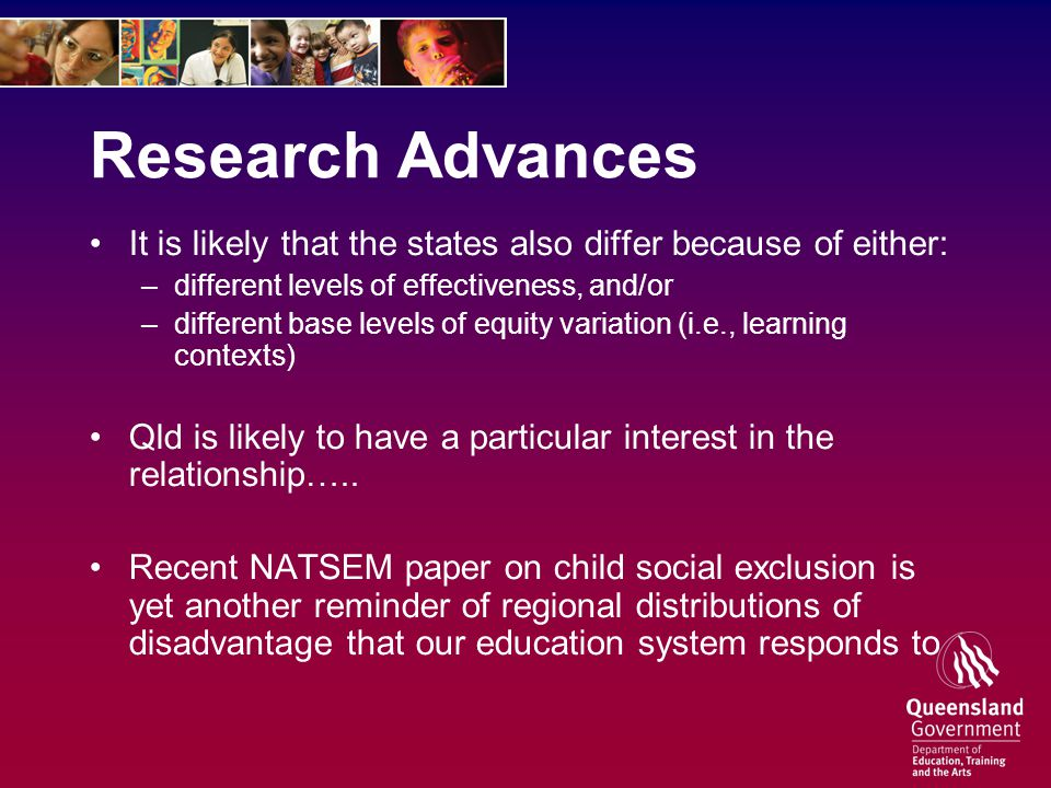 Research Advances It is likely that the states also differ because of either: –different levels of effectiveness, and/or –different base levels of equity variation (i.e., learning contexts) Qld is likely to have a particular interest in the relationship…..
