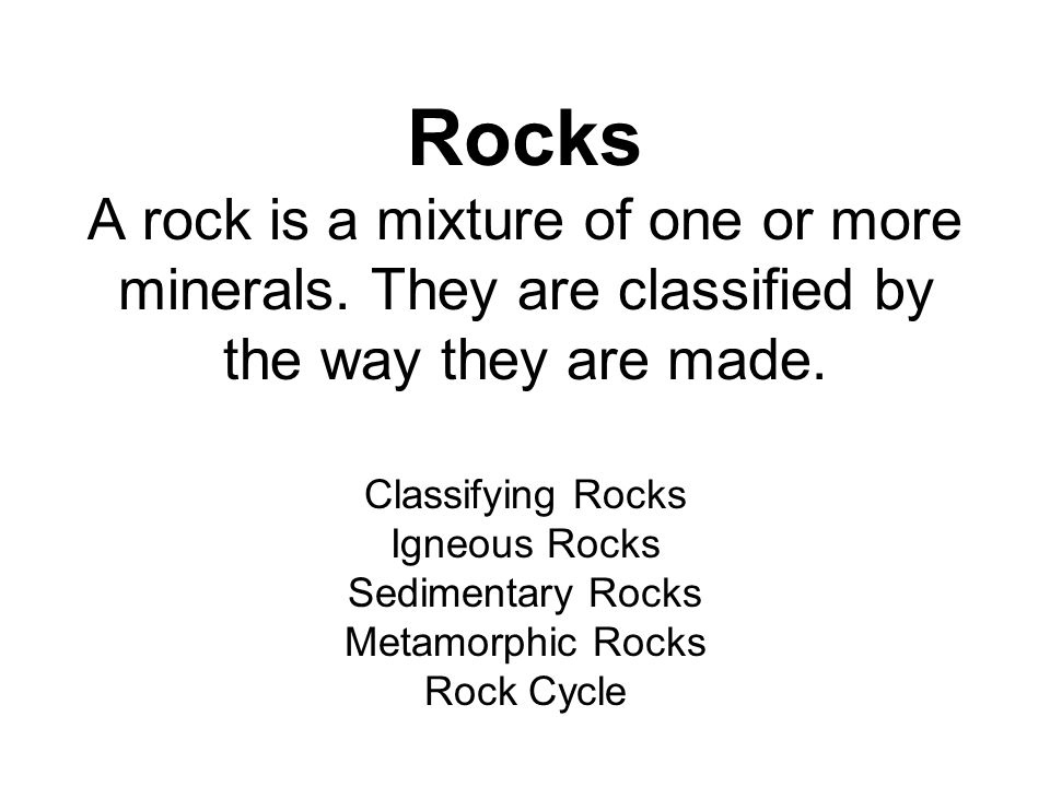 Rocks A rock is a mixture of one or more minerals.