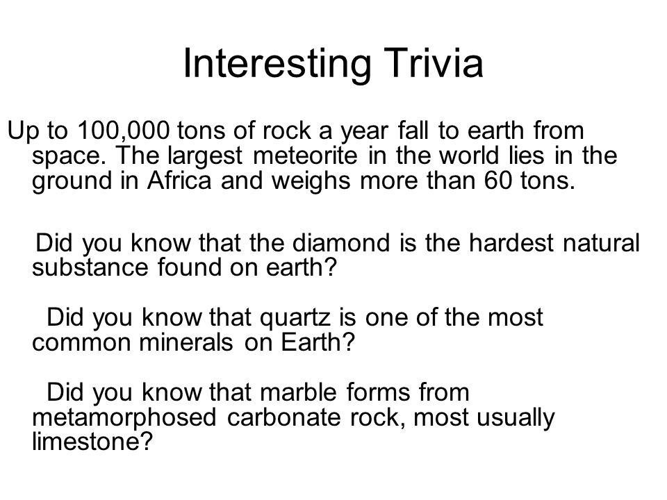 Interesting Trivia Up to 100,000 tons of rock a year fall to earth from space.