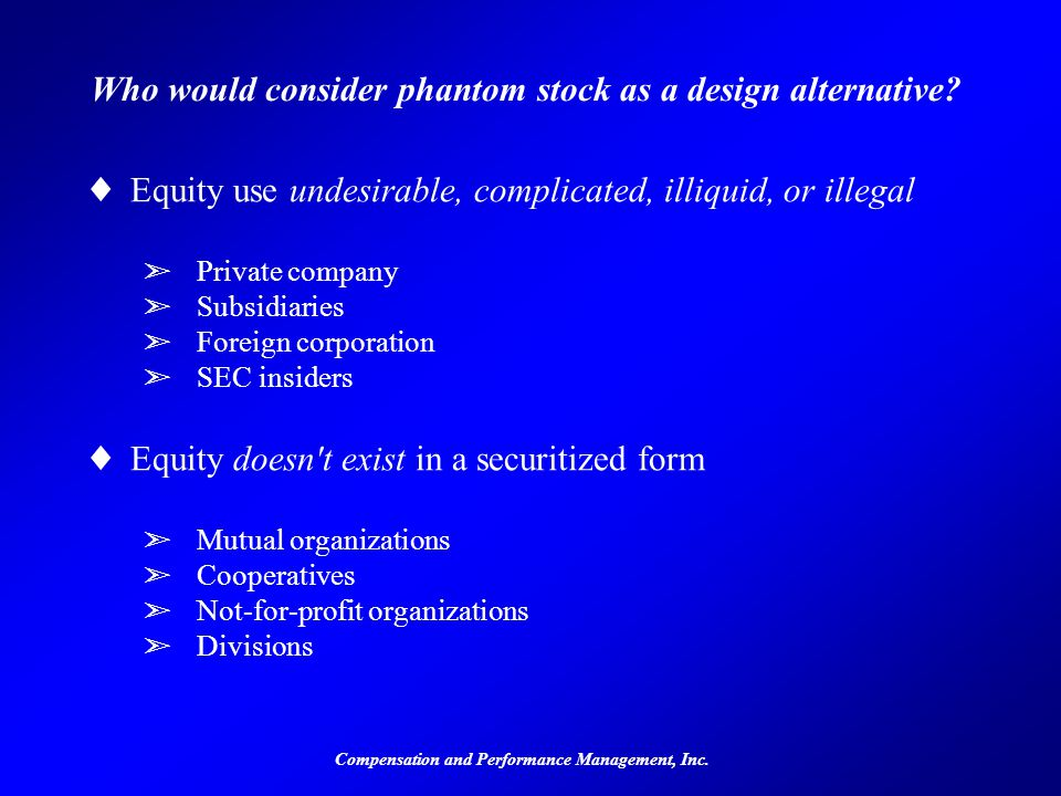Compensation and Performance Management, Inc. Who would consider phantom stock as a design alternative? ©Equity use undesirable, complicated, illiquid