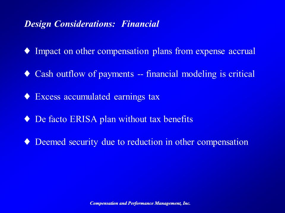 Compensation and Performance Management, Inc. Design Considerations: Financial ©Impact on other compensation plans from expense accrual ©Cash outflow