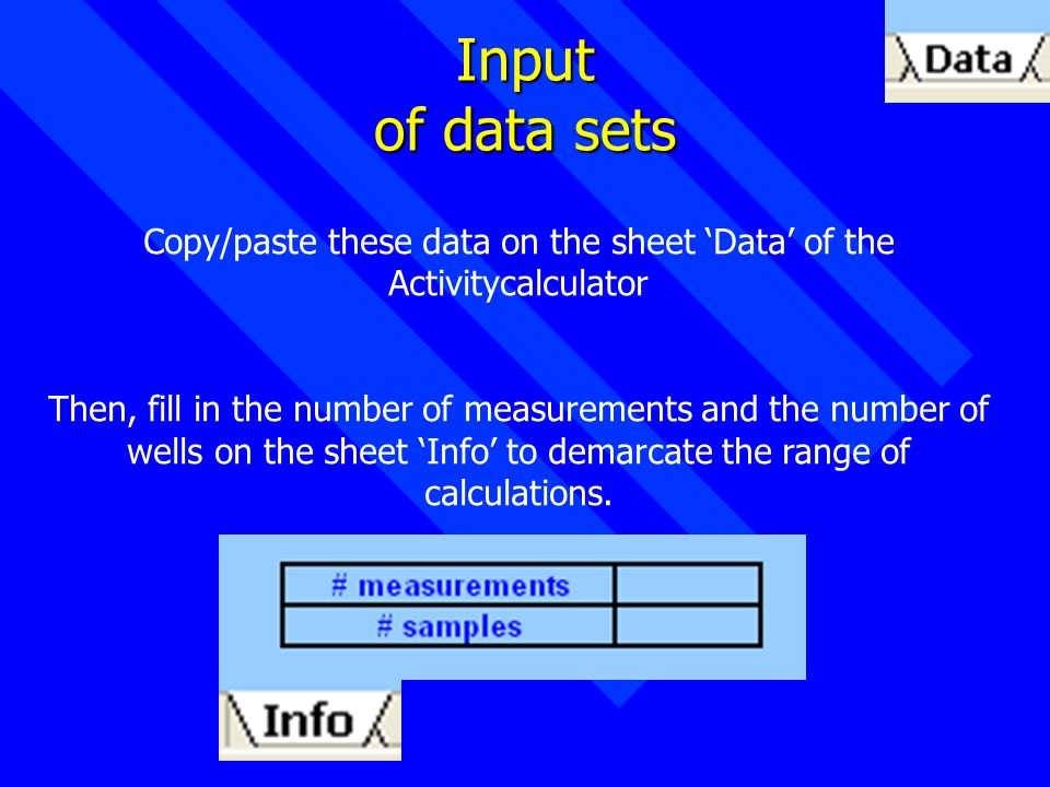Input of data sets Copy/paste these data on the sheet 'Data' of the Activitycalculator Then, fill in the number of measurements and the number of wells on the sheet 'Info' to demarcate the range of calculations.