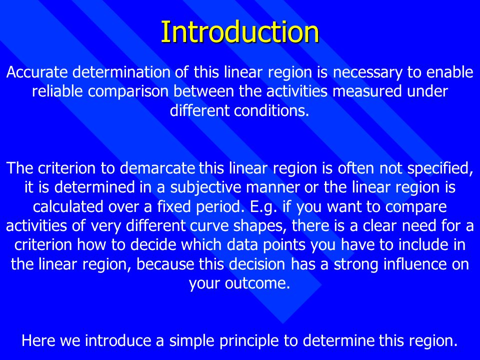 Introduction Accurate determination of this linear region is necessary to enable reliable comparison between the activities measured under different conditions.