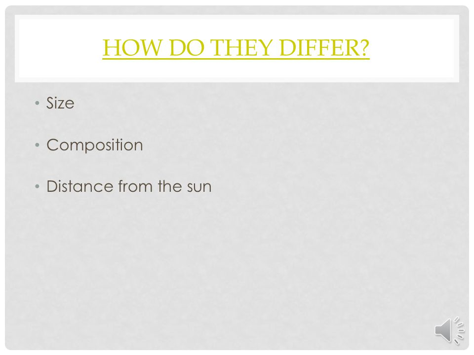 HOW DO THEY DIFFER? Size Composition Distance from the sun