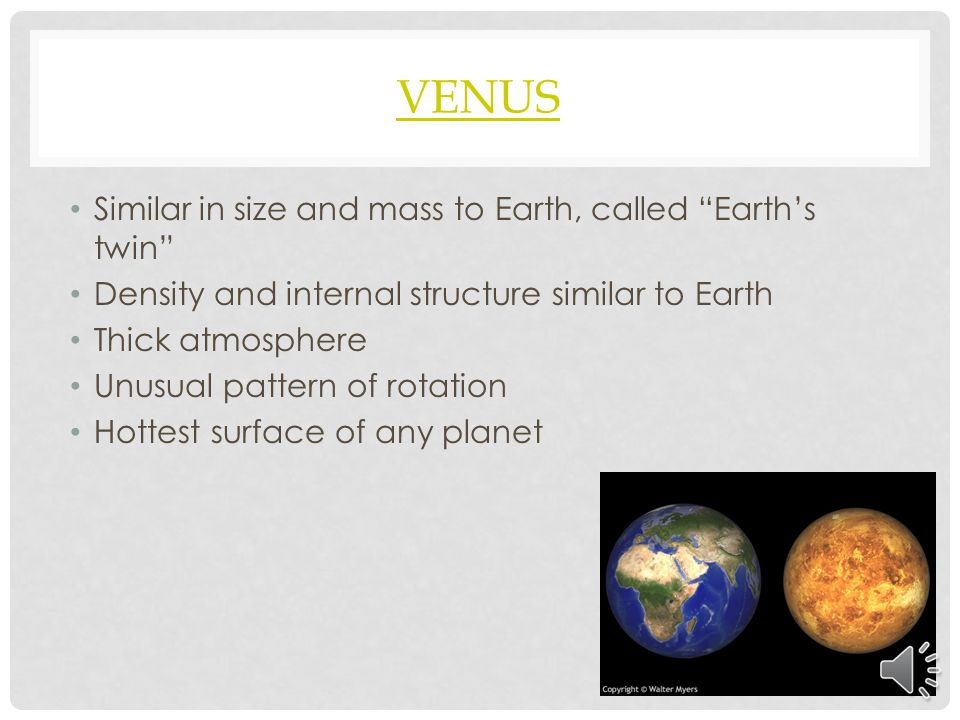 Atmosphere- so thick that it is always cloudy; at the surface you would be quickly crushed by the weight of its atmosphere; pressure is 90 times greater than the pressure of Earth's atmosphere; you couldn't breathe on Venus because its atmosphere is mostly carbon dioxide Rotation- takes about 7.5 Earth months to revolve around the sun and 8 months to rotate once on its axis; rotates from east to west; maybe because a large object struck Venus billions of years ago causing it to change direction or Venus's thick atmosphere could have somehow altered its rotation