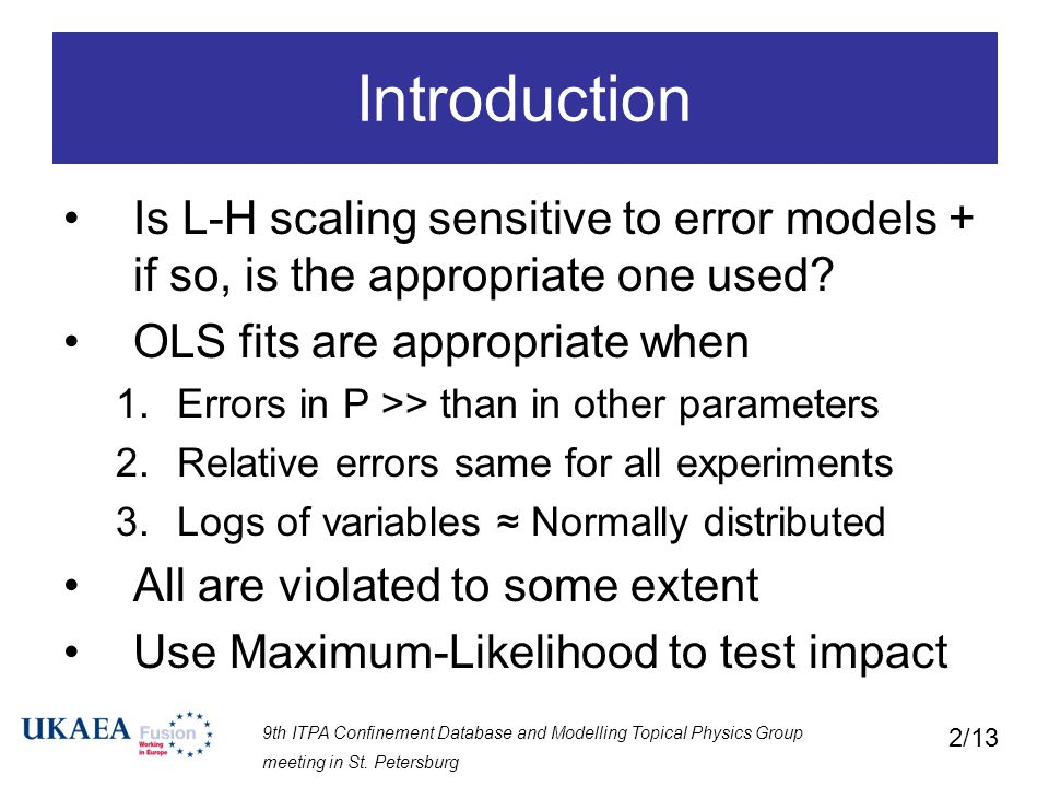 9th ITPA Confinement Database and Modelling Topical Physics Group meeting in St. Petersburg 2/13 Is L-H scaling sensitive to error models + if so, is