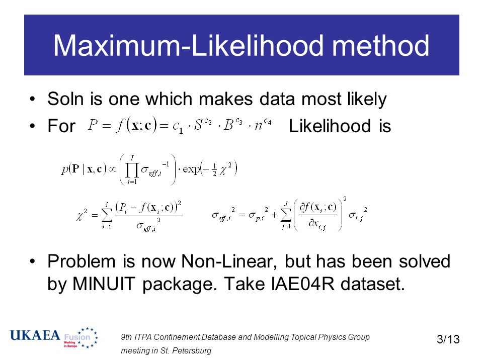 9th ITPA Confinement Database and Modelling Topical Physics Group meeting in St. Petersburg 3/13 Maximum-Likelihood method Soln is one which makes dat