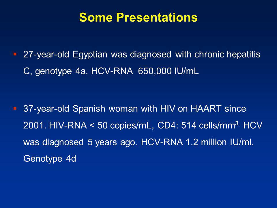 Some Presentations  27-year-old Egyptian was diagnosed with chronic hepatitis C, genotype 4a.