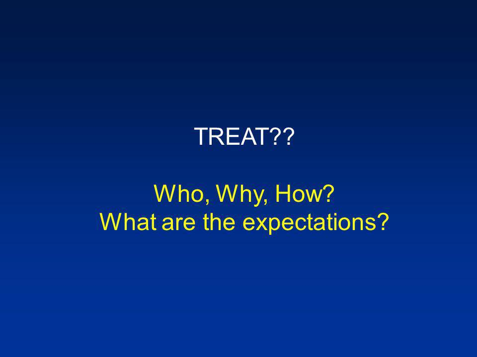 TREAT Who, Why, How What are the expectations