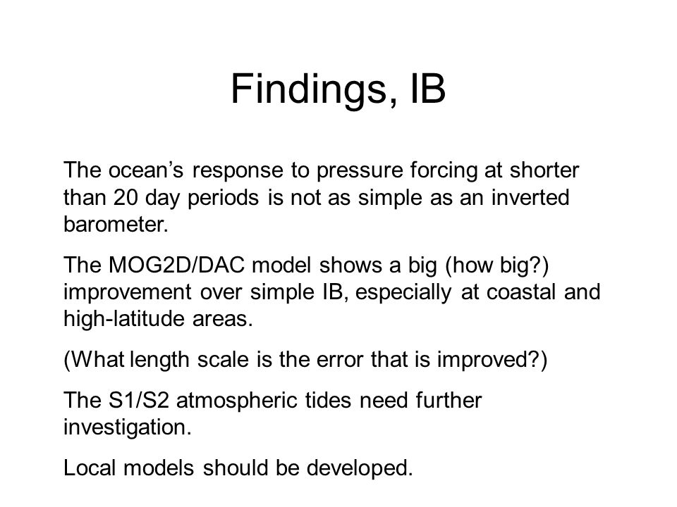 Findings, IB The ocean's response to pressure forcing at shorter than 20 day periods is not as simple as an inverted barometer.