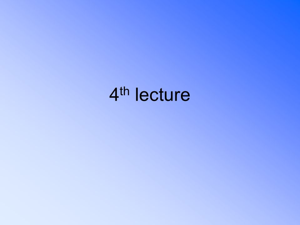 4 th lecture