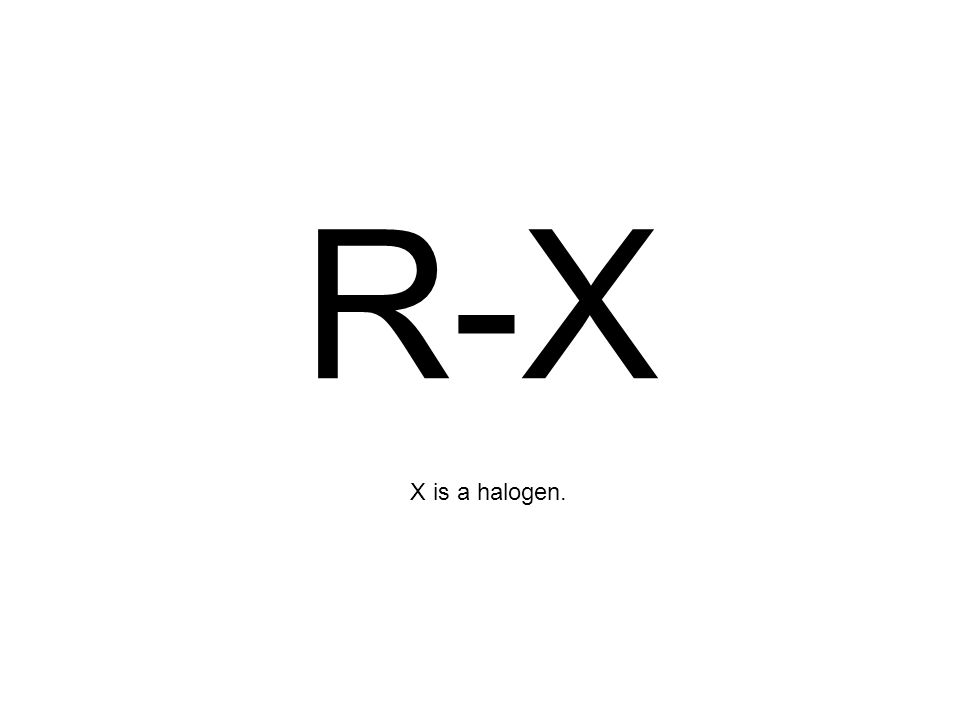 R-X X is a halogen.