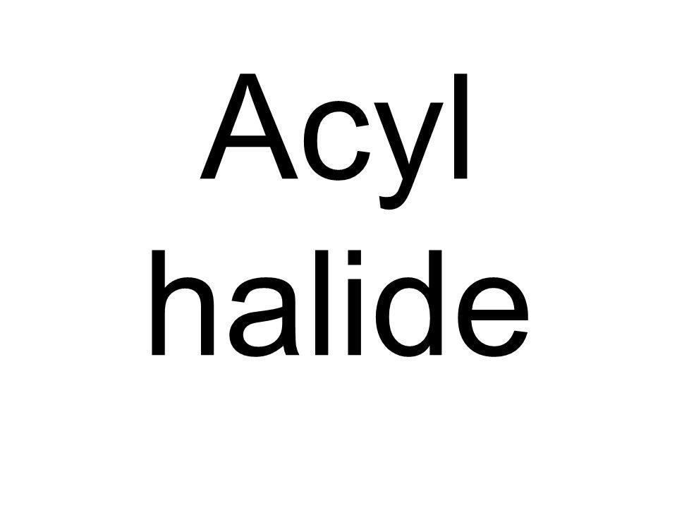 Acyl halide