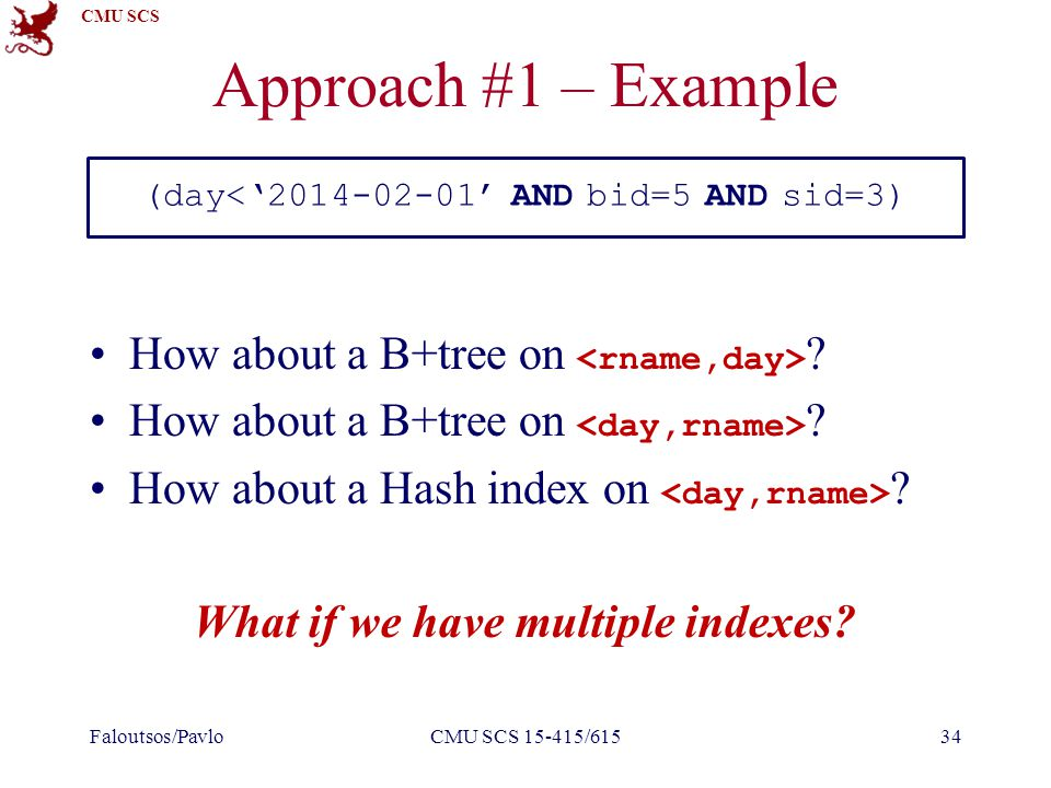 CMU SCS Approach #1 – Example How about a B+tree on .