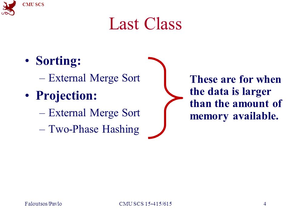 CMU SCS Sort-Merge Join Example With 100 buffer pages, both Reserves and Sailors can be sorted in 2 passes: –Cost: 7,500 I/Os –At 10ms/IO, Total time ≈ 75 seconds Block Nested Loop: –Cost: 2,500 to 15,000 I/Os Faloutsos/PavloCMU SCS 15-415/61575 SSD ≈ 0.75 seconds at 0.1ms/IO