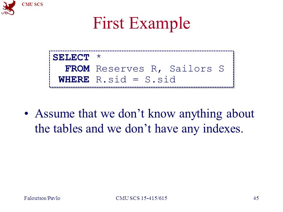 CMU SCS First Example Assume that we don't know anything about the tables and we don't have any indexes.