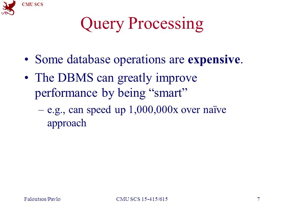 CMU SCS Query Processing There are clever implementation techniques for operators.