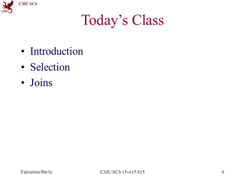 CMU SCS Today's Class Introduction Selection Joins Faloutsos/PavloCMU SCS 15-415/6159