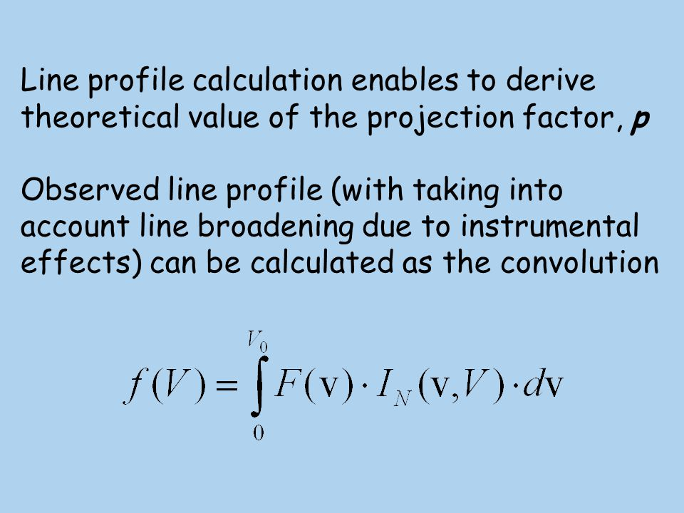 Some examples of the line profiles for different line broadening due to instrumental effects Theoretical profile Observed profile Instrumental width Small velocity Good Gaussian fit Solid: normal