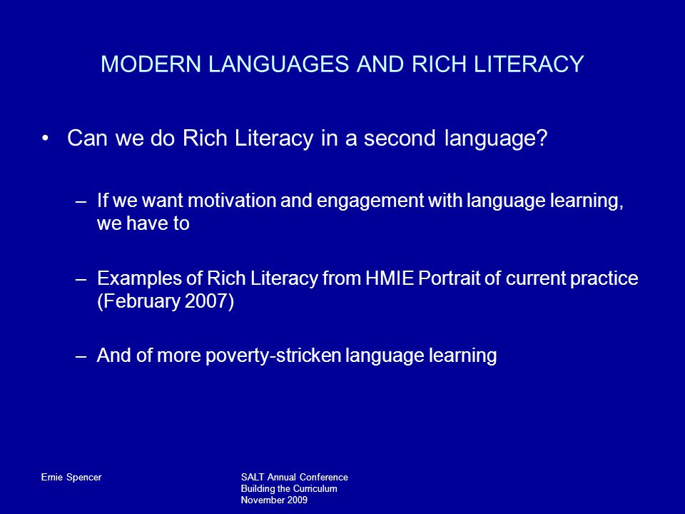 Ernie SpencerSALT Annual Conference Building the Curriculum November 2009 MODERN LANGUAGES AND RICH LITERACY Can we do Rich Literacy in a second language.