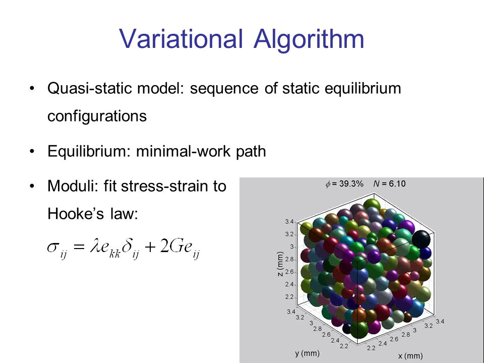 4 Variational Algorithm Quasi-static model: sequence of static equilibrium configurations Equilibrium: minimal-work path Moduli: fit stress-strain to Hooke's law: