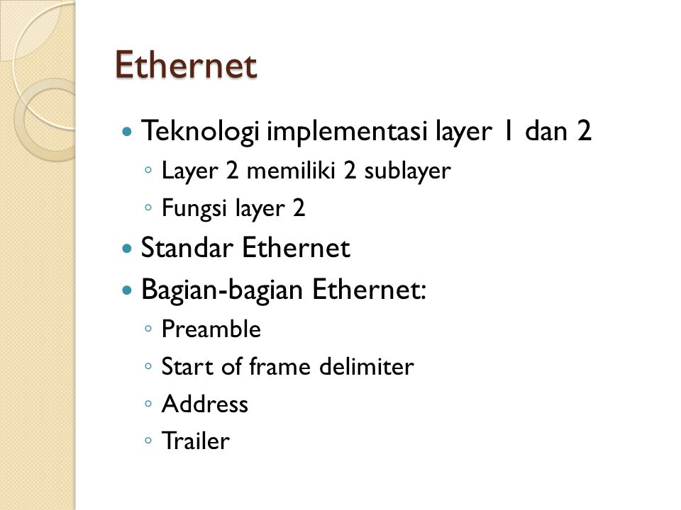 Ethernet Teknologi implementasi layer 1 dan 2 ◦ Layer 2 memiliki 2 sublayer ◦ Fungsi layer 2 Standar Ethernet Bagian-bagian Ethernet: ◦ Preamble ◦ Sta