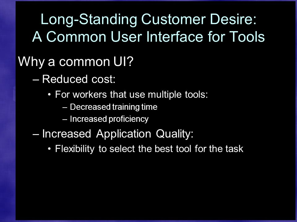 Long-Standing Customer Desire: A Common User Interface for Tools Why a common UI.