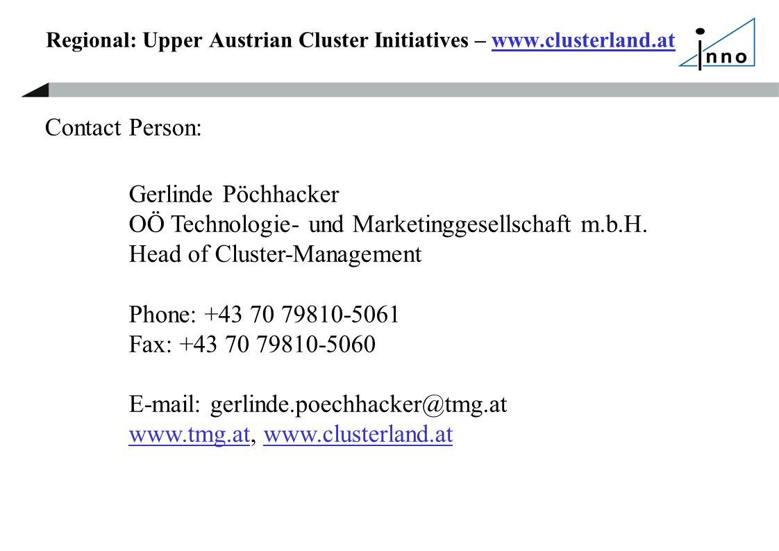 Regional: Upper Austrian Cluster Initiatives – www.clusterland.atwww.clusterland.at Contact Person: Gerlinde Pöchhacker OÖ Technologie- und Marketinggesellschaft m.b.H.