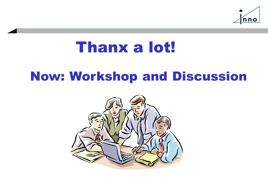 Thanx a lot! Now: Workshop and Discussion