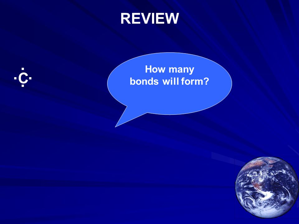 C.... How many bonds will form? REVIEW