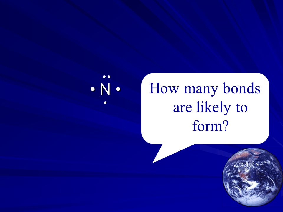 N N How many bonds are likely to form?