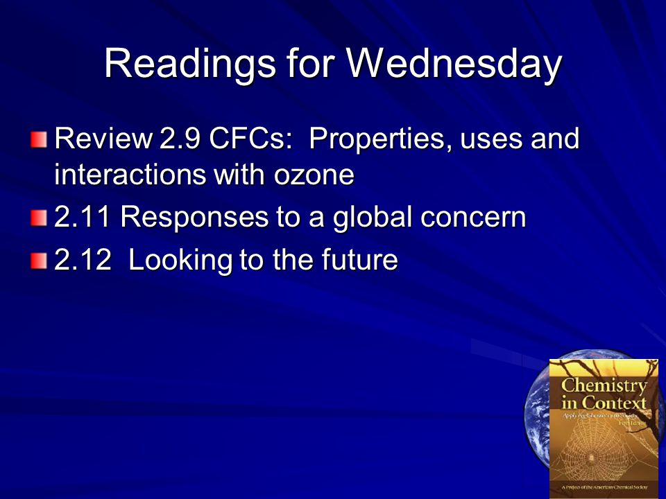 Readings for Wednesday Review 2.9 CFCs: Properties, uses and interactions with ozone 2.11 Responses to a global concern 2.12 Looking to the future