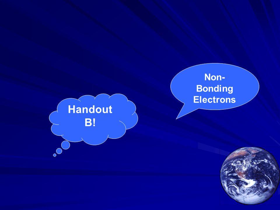 Handout B! Non- Bonding Electrons