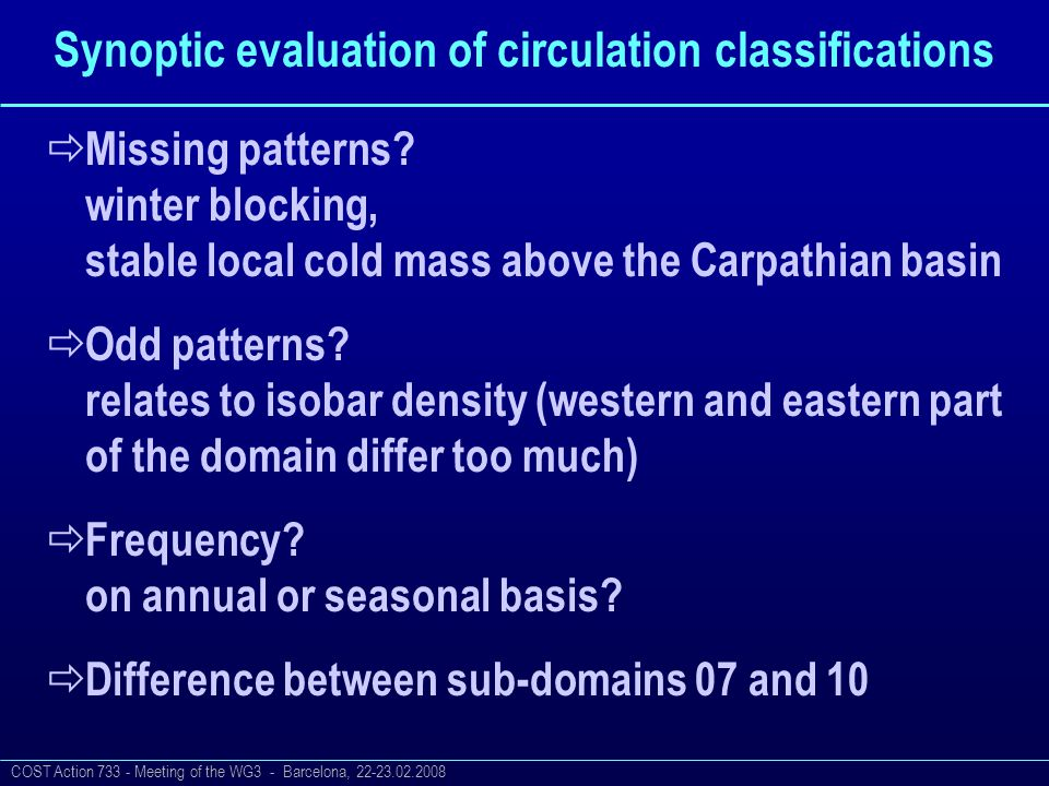 COST Action 733 - Meeting of the WG3 - Barcelona, 22-23.02.2008 Synoptic evaluation of circulation classifications  Missing patterns.