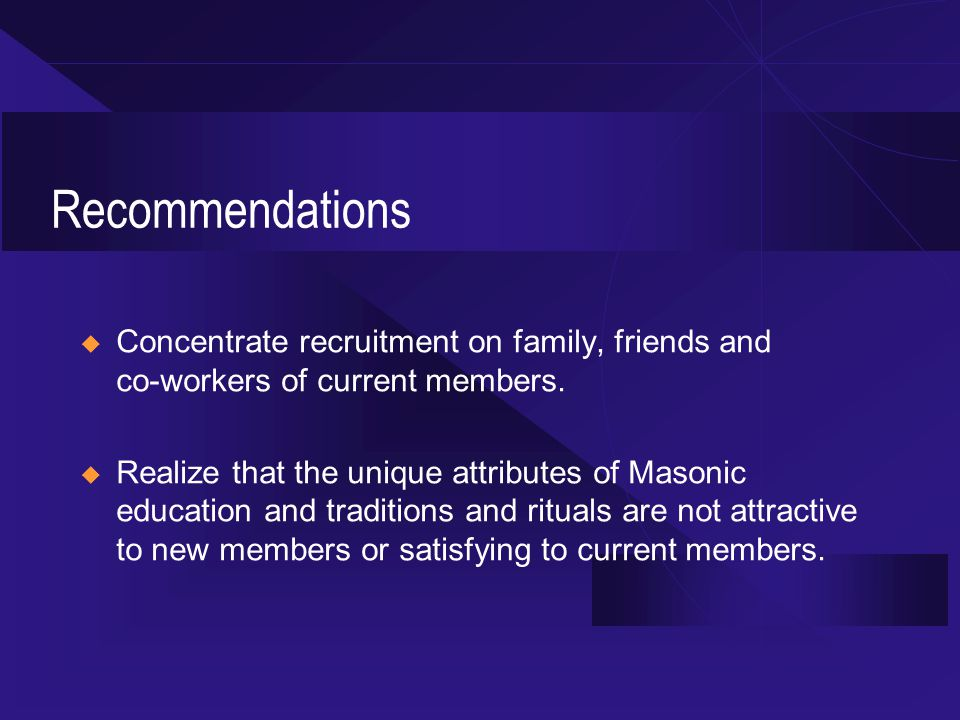 Recommendations  Concentrate recruitment on family, friends and co-workers of current members.