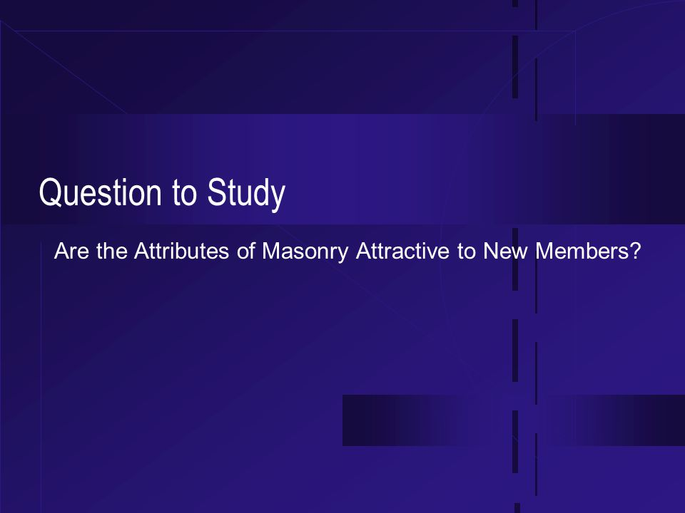 Question to Study Are the Attributes of Masonry Attractive to New Members