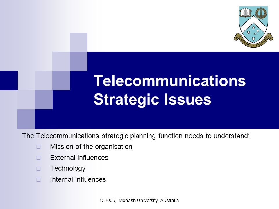 © 2005, Monash University, Australia Strategic Communications Planning Changing approach of management focus:  was primarily load-based - eg how much load or traffic to be carried.